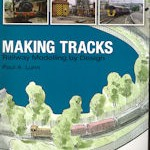 Making Tracks Railway Modelling by Design - Paul A. Lunn