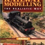 Railway Modelling The Realistic Way - Iain Rice