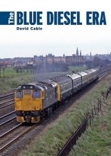 The Blue Diesel Era - David Cable