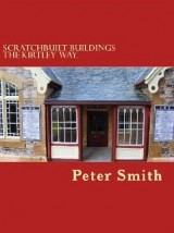 Scratchbuilt Buildings the Kirtley Way - Peter Smith