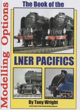 Modelling Options The Book of the LNER Pacifics by Tony Wright