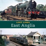 Lost Lines: East Anglia - Nigel Welbourn