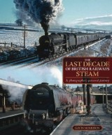 The Last Decade of British Railways Steam - Gavin Morrison
